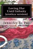 img - for Loving Her Until Infinity (erotica version) book / textbook / text book