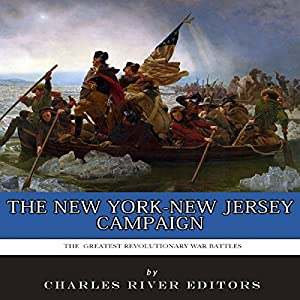 The Greatest Revolutionary War Battles: The New York-New Jersey Campaign Audiobook