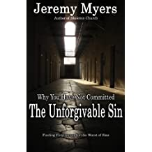 Why You Have Not Committed the Unforgivable Sin: How to find forgiveness for the Unpardonable Sin