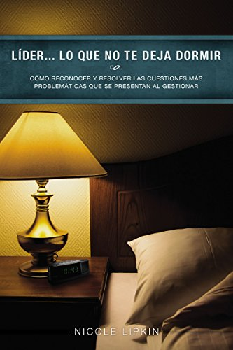 lider-lo-que-no-te-deja-dormir-como-reconocer-y-resolver-las-cuestiones-mas-problematicas-que-se-pre