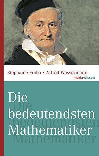 Die bedeutendsten Mathematiker by Stephanie Fr?ba