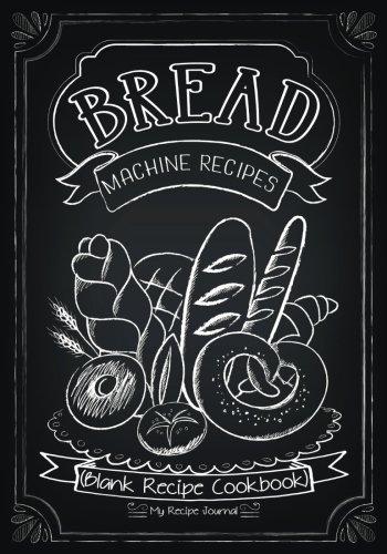 Bread Machine Recipes: Blank Recipe Cookbook, 7 x 10, 100 Blank Recipe Pages by My Recipe Journal, Blank Book Billionaire