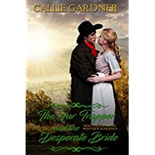 Mail Order Bride: The Fur Trapper and the Desperate Bride: Sweet, Clean, Inspirational Western Historical Romance