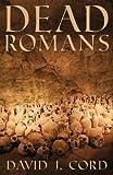Dead Romans, David J. Cord, 0989760502