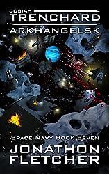 Josiah Trenchard - Arkhangelsk: Space Navy Series Book 7