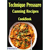 Technique Pressure Canning Recipes: 101 Delicious, Nutritious, Low Budget, Mouthwatering Technique Pressure Canning Recipes Cookbook