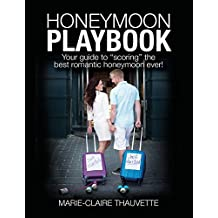 "Honeymoon Playbook: Your guide to ""scoring"" the best romantic honeymoon ever"