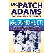 ¡Gesundheit!: Por la buena salud del individuo, el sistema médico, y la sociedad a través de servicios médicos, terapias complementarias, humor y alegría (Spanish Edition)