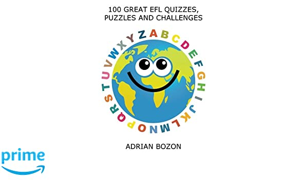 100 Great EFL Quizzes, Puzzles and Challenges: Stimulating ...