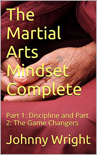 The Martial Arts Mindset Complete: Part 1: Discipline and Part 2: The Game Changers (martial art brain training) (English Edition)