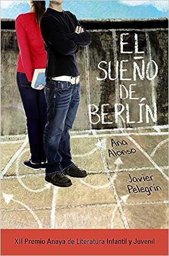 El sueño de Berlín Literatura Juvenil A Partir De 12 Años - Premio Anaya Juvenil: Amazon.es: Ana Alonso, Javier Pelegrín: Libros