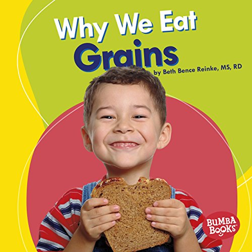 Why We Eat Grains (Nutrition Matters: Bumba Books) by Beth Bence Reinke