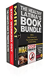 The Healthy Latina's Book Bundle: MIRA!, The Complete Guide to Primitive Eating, and Stop Working Out - 3 in 1 Book Bundle