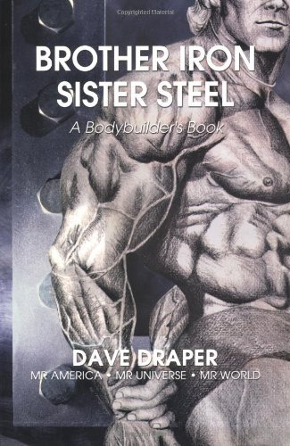 Brother Iron, Sister Steel: A Bodybuilder's Book by Dave Draper (2001-01-07)