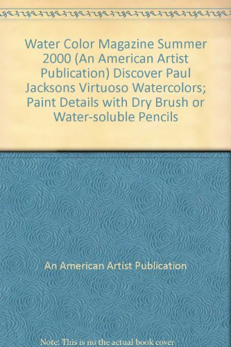Water Color Magazine Summer 2000 (An American Artist Publication) Discover Paul Jacksons Virtuoso Watercolors; Paint Details with Dry Brush or Water-soluble (Paul Jackson Watercolor)