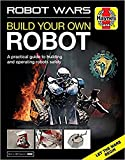 Haynes Robot Wars: Build Your Own Robot Manual, A Practical Guide to Building and Operating Robots Safely