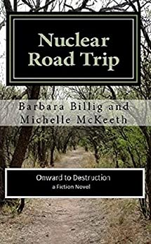 Nuclear Road Trip: Onward to Destruction (Nuclear Fiction Novels of Survival Book 3) by [Billig, Barbara, McKeeth, Michelle]