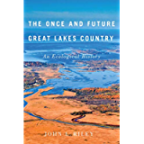 The Once and Future Great Lakes Country: An Ecological History (McGill-Queen's Rural, Wildland, and Resource Studies…