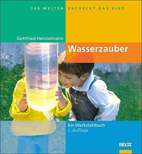 Wasserzauber: Experimente und Spiele rund um das Wasser (Hundert Welten entdeckt das Kind) Gebundenes Buch – 10. Mai 2004 Gottfried Heinzelmann Beltz 3407562586 Kindergarten