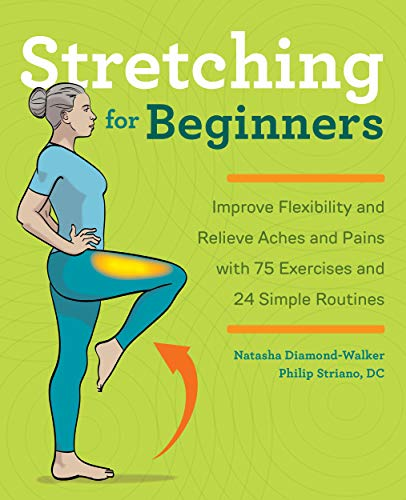 Stretching for Beginners: Improve Flexibility and Relieve Aches and Pains with 100 Exercises and 25