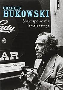Shakespeare n'a jamais fait ça par Bukowski