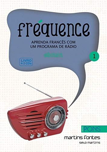 Fréquence 1. Aprenda Francês com Um Programa de Radio (+ 2 CDs): Aprenda Francês com um Programa de Rádio - Debutant: Volume 1