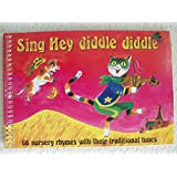 Sing Hey Diddle Diddle: 66 Nursery Rhymes With Their Traditional Tunes