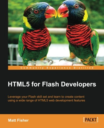 HTML5 for Flash Developers by Matt Fisher, Publisher : Packt Publishing