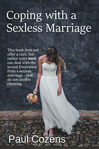 D0wnl0ad Coping with a Sexless Marriage: This book does not offer a cure, but ways men can deal with the sexu<br />P.D.F