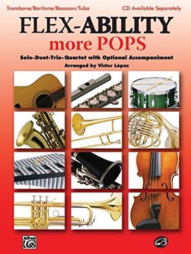 Flex-Ability More Pops -- Solo-Duet-Trio-Quartet with Optional Accompaniment: Trombone/Baritone/Bassoon/Tuba (Flex-Ability Series)