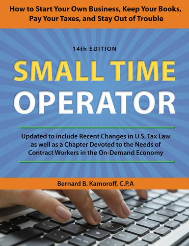 Small Time Operator: How to Start Your Own Business, Keep Your Books, Pay Your Taxes, and Stay Out of Trouble