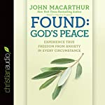 Found: God's Peace: Experience True Freedom from Anxiety in Every Circumstance   John MacArthur