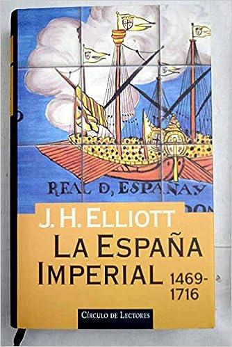 La España imperial, 1469-1716: Amazon.es: Elliot, J.H.: Libros