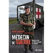 Medecin de guerre: Sauver des vies Aÿ l'hAïpital militaire de Kandahar: Written by Marc Dauphin, 2014 Edition, Publisher: Les Editions de l'Homme [Paperback]