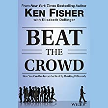 Beat the Crowd: How You Can Out-Invest the Herd by Thinking Differently Audiobook by Kenneth L. Fisher, Elisabeth Dellinger Narrated by Brian Holsopple