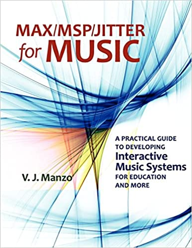 Max/MSP/Jitter for Music: A Practical Guide to Developing