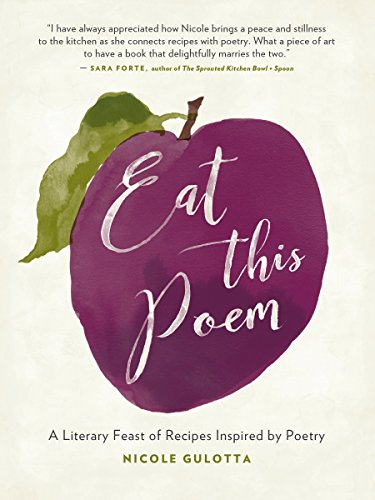 Eat This Poem: A Literary Feast of Recipes Inspired by Poetry by [Gulotta, Nicole]