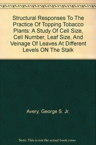 Structural Responses To The Practice Of Topping Tobacco Plants: A Study Of Cell Size, Cell Number, Leaf Size, And Veinage Of Leaves At Different Levels ON The Stalk