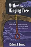 Myth of the Hanging Tree, Robert J. Tórrez, 0826343791
