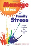 Manage the Mess of Family Stress, Richard C. Brown, 0764819836