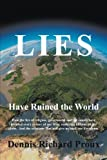 Lies Have Ruined the World, Dennis Richard Proux, 1475922582