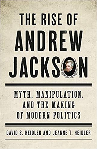 cover image, The Rise of Andrew Jackson: Myth, Manipulation, and the Making of Modern Politics