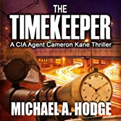 The Timekeeper: A CIA Agent Cameron Kane Thriller, Book 1 | Michael Hodge