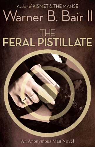 Book: The Feral Pistillate - An Anonymous Man Novel by Warner B. Bair II