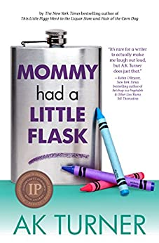 Mommy Had a Little Flask (Tales of Imperfection Book 2) by [Turner, A.K.]