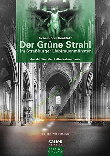 Der Grüne Strahl im Straßburger Liebfrauenmünster: Aus der Welt der Kathedralenerbauer