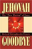 Jehovah Goodbye, Richard Francis, 0595277268