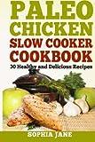 Paleo Chicken Slow Cooker Cookbook, Sophia Jane, 1496157257
