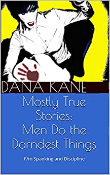 Mostly True Stories : Men Do the Darndest Things by [Kane, Dana]