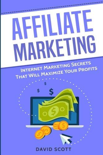 511ITmR7F2L - Affiliate Marketing: Internet Marketing Secrets That Will Maximize Your Profits